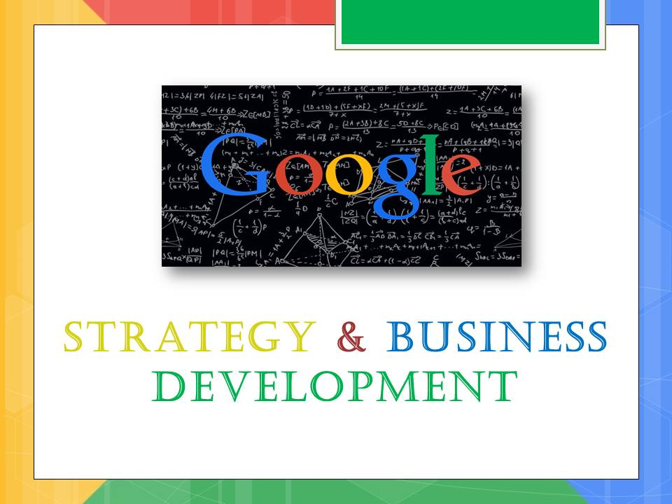 Strategic Business Development : Google strategy business development bba mantra