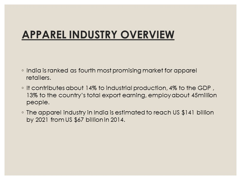indian apparel industry an overview Because indian textile and clothing sector is predominantly cotton based, this study would focus mainly on the cotton textile and apparel, and look at the entire value chain from fibre to garment and retail distribution.